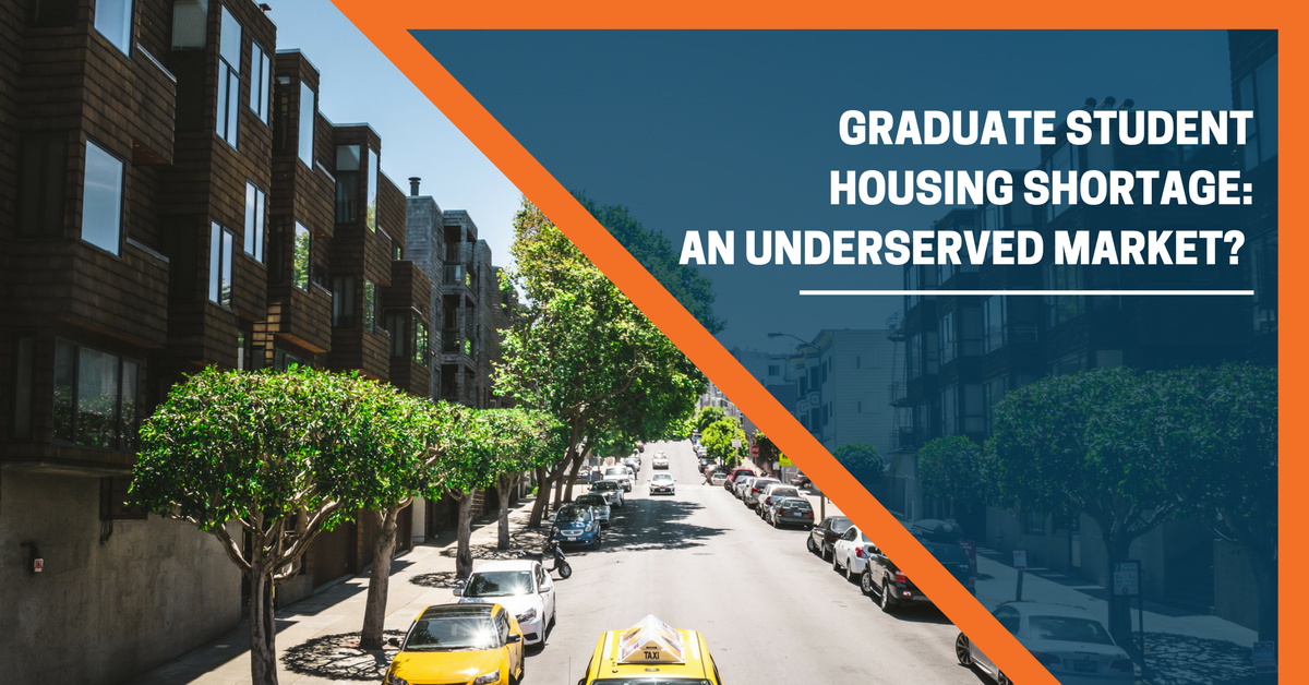 Graduate Student Housing Shortage: An Underserved Market?