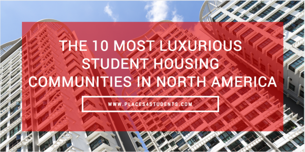 The 10 Most Luxurious Student Housing Communities in North America