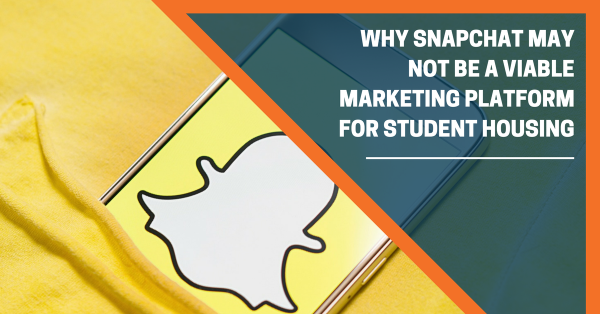 Why Snapchat May Not Be a Viable Marketing Platform for Student Housing