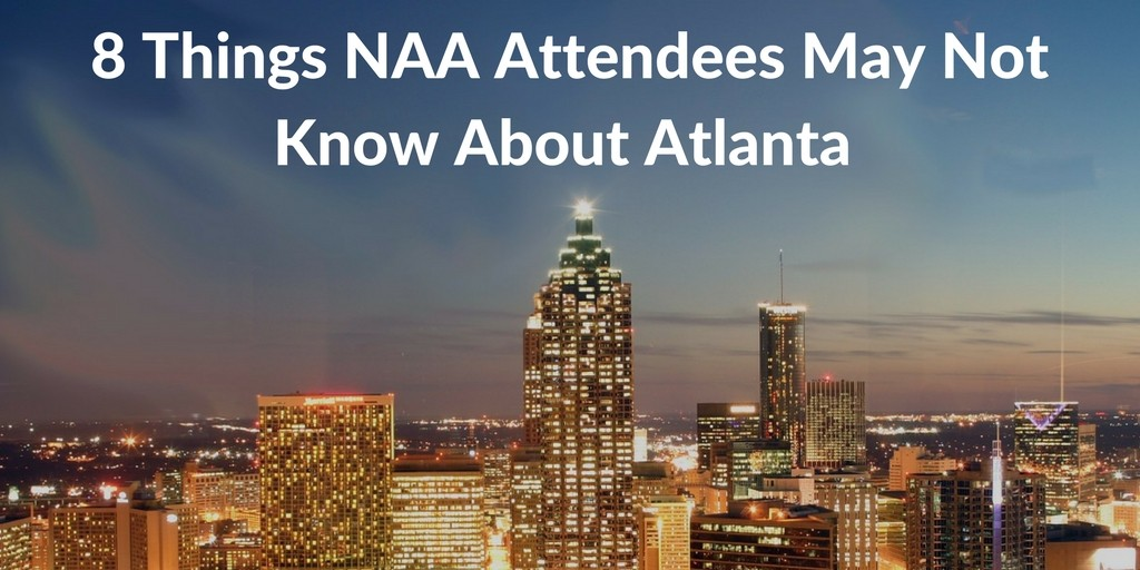 8 Things NAA Attendees May Not Know About Atlanta