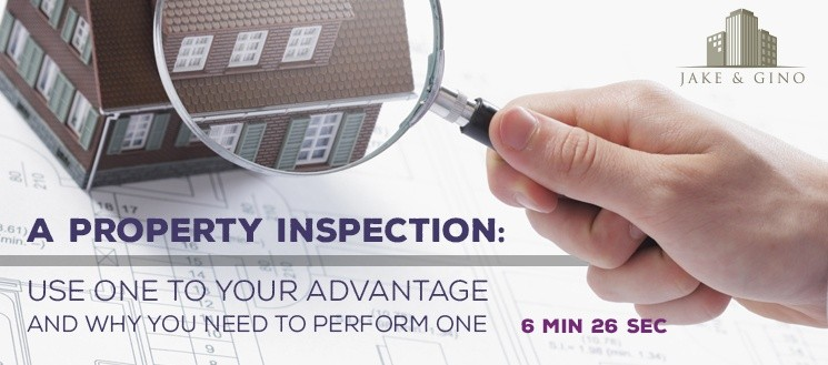 A Property Inspection: How To Use One To Your Advantage and Why You Need To Perform One