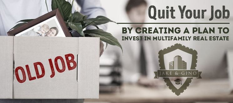 Quit Your Job by Creating A Plan to Invest In Multifamily Real Estate